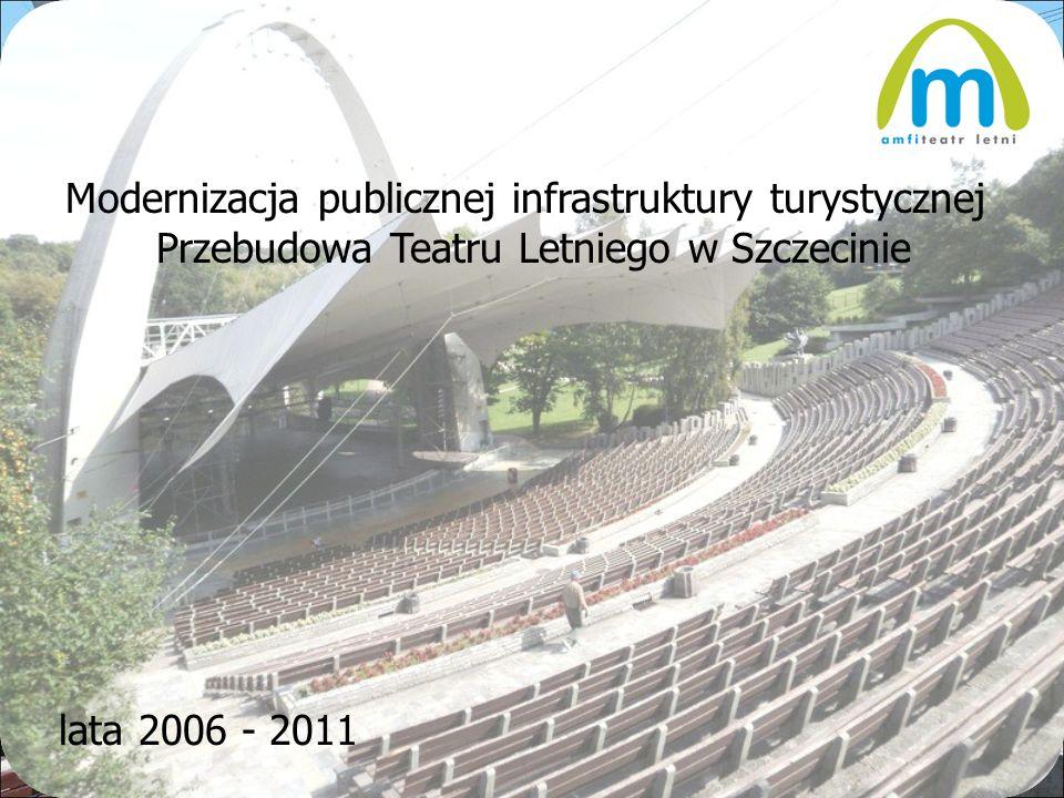 Modernizacja publicznej infrastruktury turystycznej Przebudowa Teatru Letniego w Szczecinie lata 2006 - 2011