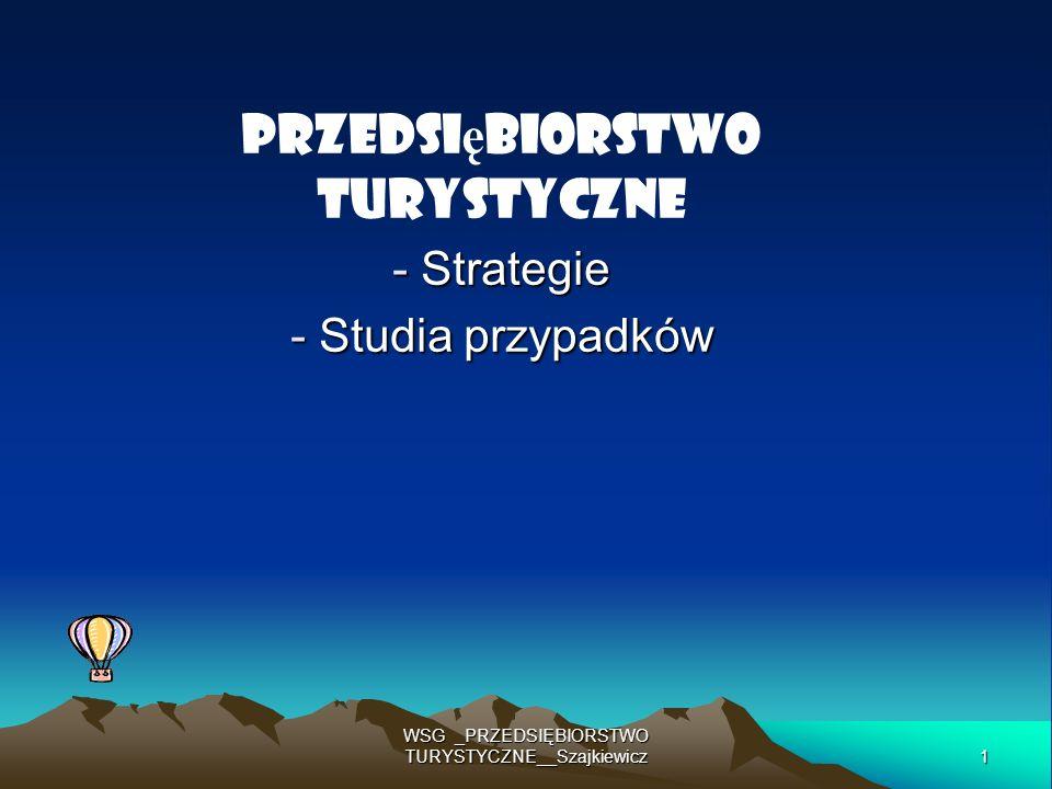 1 WSG _PRZEDSIĘBIORSTWO TURYSTYCZNE__Szajkiewicz Przedsi ę biorstwo turystyczne - Strategie - Studia przypadków