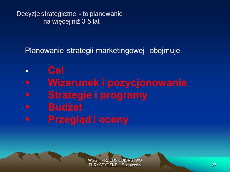 27 WSG _PRZEDSIĘBIORSTWO TURYSTYCZNE__Szajkiewicz Decyzje strategiczne - to planowanie - na więcej niż 3-5 lat Planowanie strategii marketingowej obej