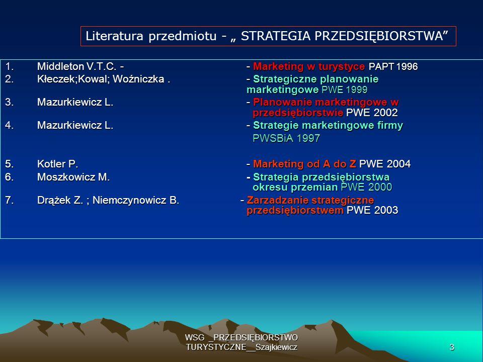 3 WSG _PRZEDSIĘBIORSTWO TURYSTYCZNE__Szajkiewicz 1.Middleton V.T.C. - - Marketing w turystyce PAPT 1996 2.Kłeczek;Kowal; Woźniczka. - Strategiczne pla