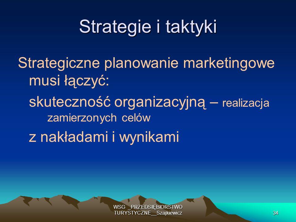 WSG _PRZEDSIĘBIORSTWO TURYSTYCZNE__Szajkiewicz34 Strategie i taktyki Strategiczne planowanie marketingowe musi łączyć: skuteczność organizacyjną – rea
