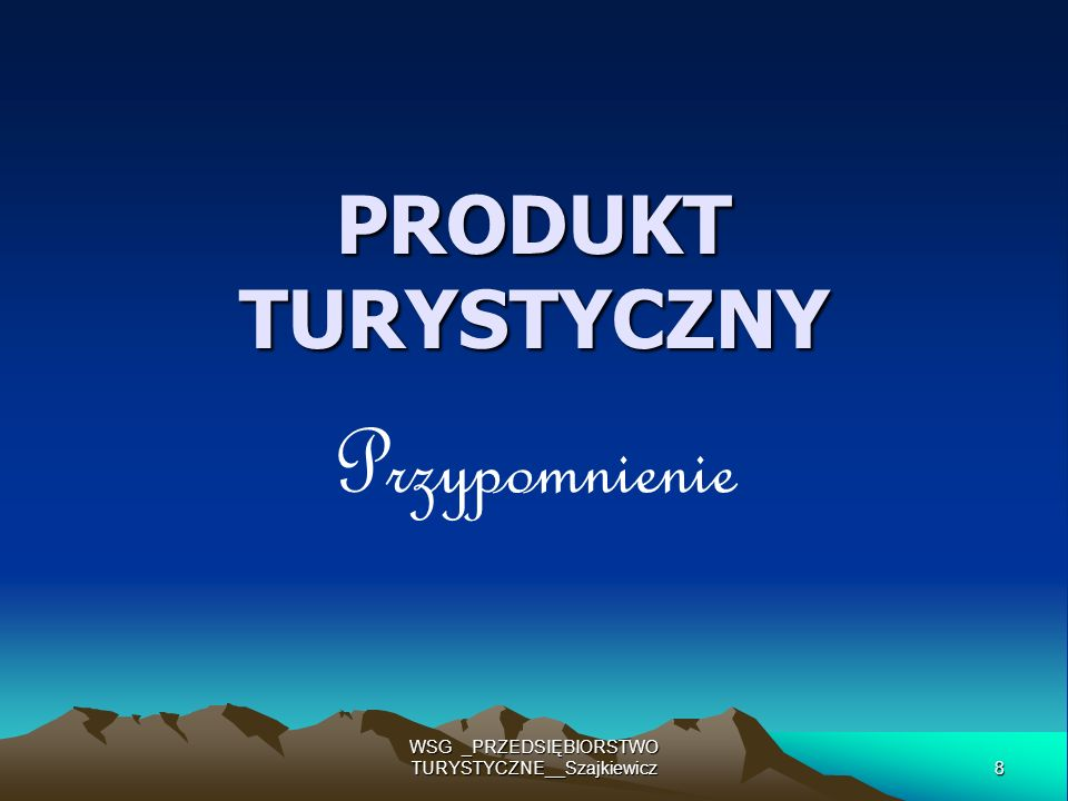 8 WSG _PRZEDSIĘBIORSTWO TURYSTYCZNE__Szajkiewicz PRODUKT TURYSTYCZNY Przypomnienie