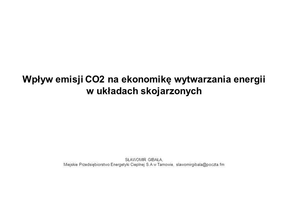 Wpływ emisji CO2 na ekonomikę wytwarzania energii w układach skojarzonych SŁAWOMIR GIBAŁA, Miejskie Przedsiębiorstwo Energetyki Cieplnej S.A w Tarnowi