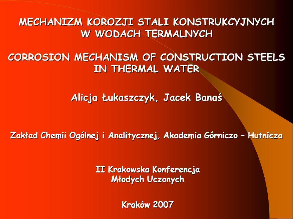 MECHANIZM KOROZJI STALI KONSTRUKCYJNYCH W WODACH TERMALNYCH CORROSION MECHANISM OF CONSTRUCTION STEELS IN THERMAL WATER Alicja Łukaszczyk, Jacek Banaś