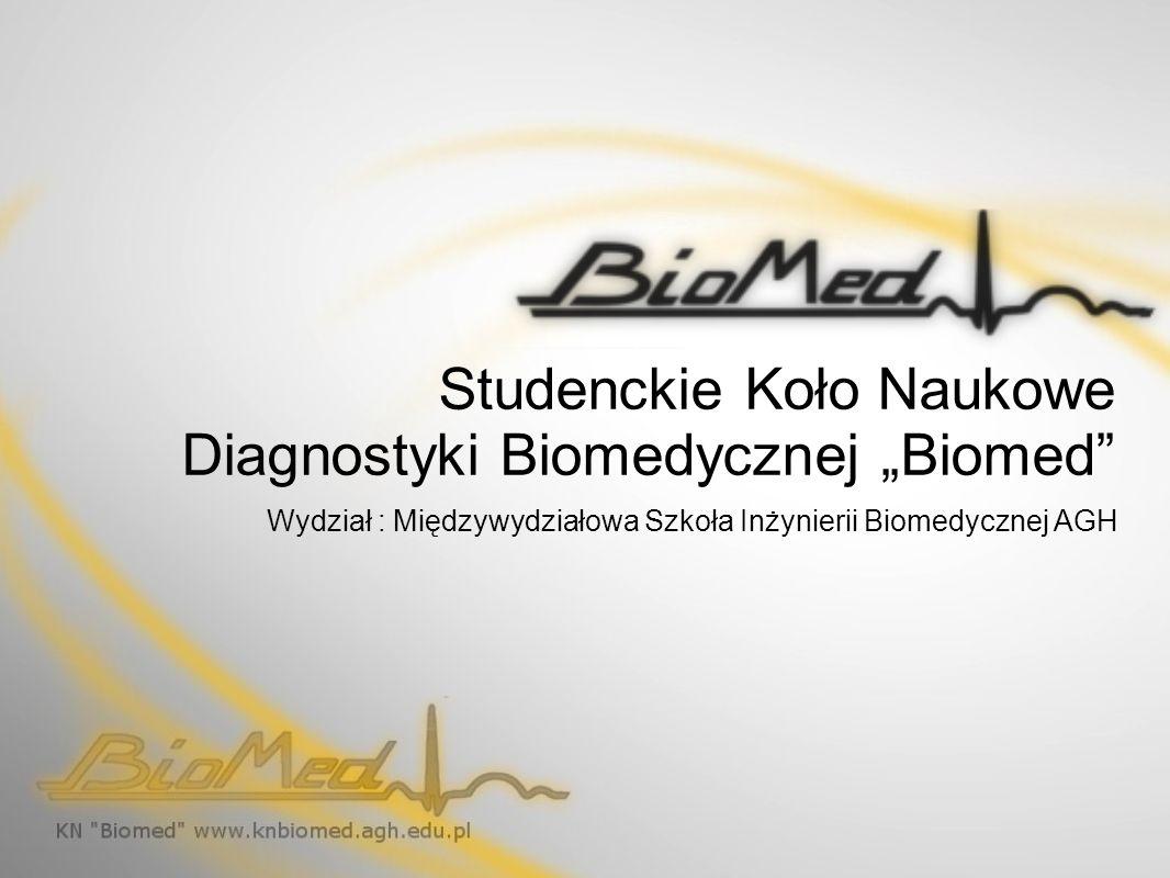 Studenckie Koło Naukowe Diagnostyki Biomedycznej Biomed Wydział : Międzywydziałowa Szkoła Inżynierii Biomedycznej AGH