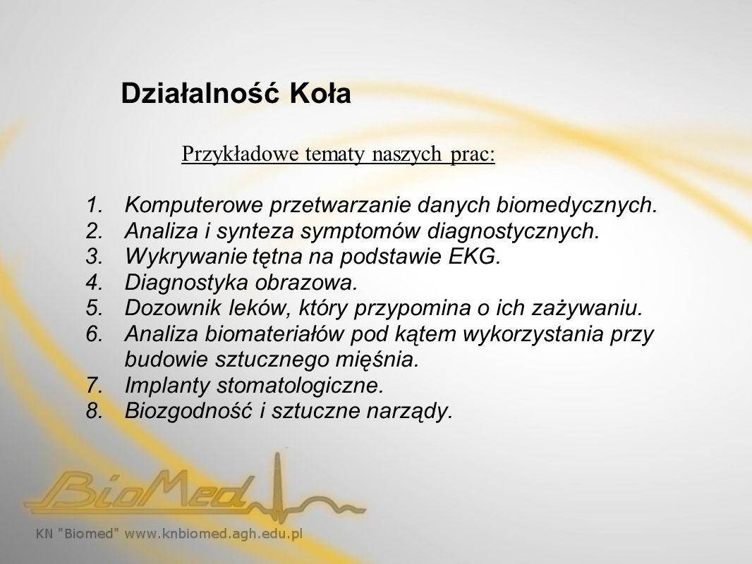 Działalność Koła Oprócz prowadzenia własnych badań, niemniej ważne jest zapoznawanie się z aktualnymi osiągnięciami w dziedzinie Inżynierii Biomedycznej.