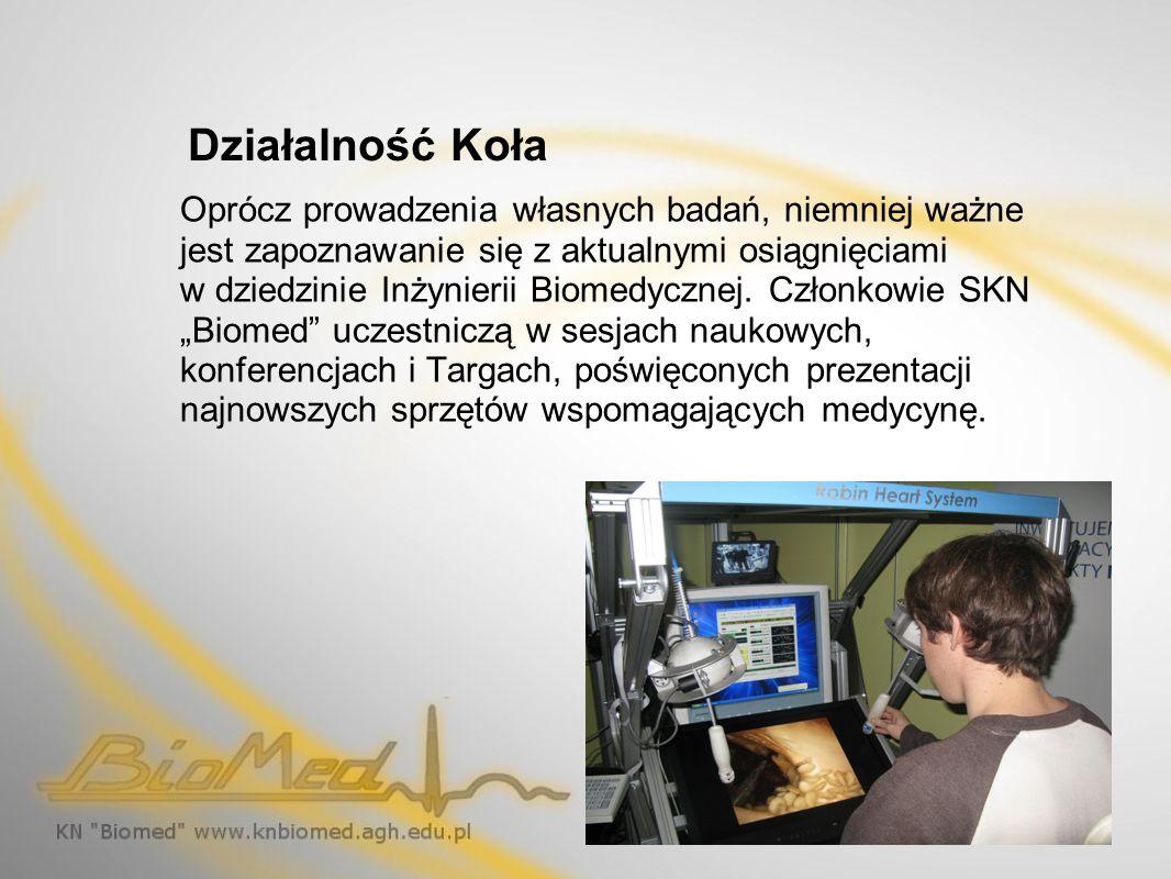 Działalność Koła Oprócz prowadzenia własnych badań, niemniej ważne jest zapoznawanie się z aktualnymi osiągnięciami w dziedzinie Inżynierii Biomedyczn