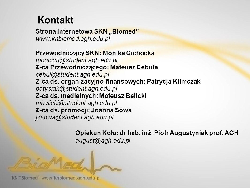 Kontakt Strona internetowa SKN Biomed www.knbiomed.agh.edu.pl Przewodniczący SKN: Monika Cichocka moncich@student.agh.edu.pl Z-ca Przewodniczącego: Ma