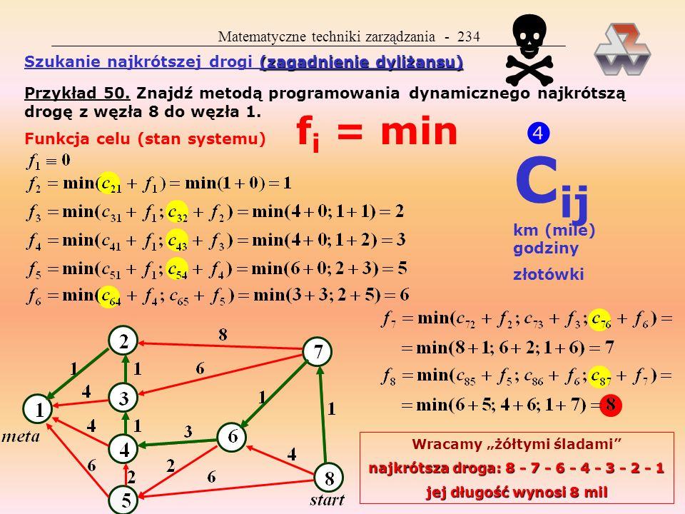 Matematyczne techniki zarządzania - 233 Zasada Bellmana głosi, że decyzja podejmowana w i-tym etapie jest wyłącznie funkcją stanu układu (systemu) na