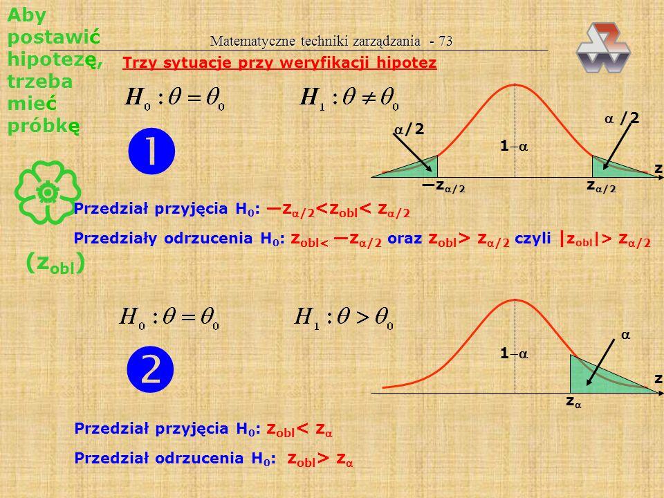 Matematyczne techniki zarządzania - 72 Przykład serii: A B B A A B B B A B liczba elementów: 10 (n 1 =4, n 2 =6) liczba serii: k = 6 długość najdłuższ
