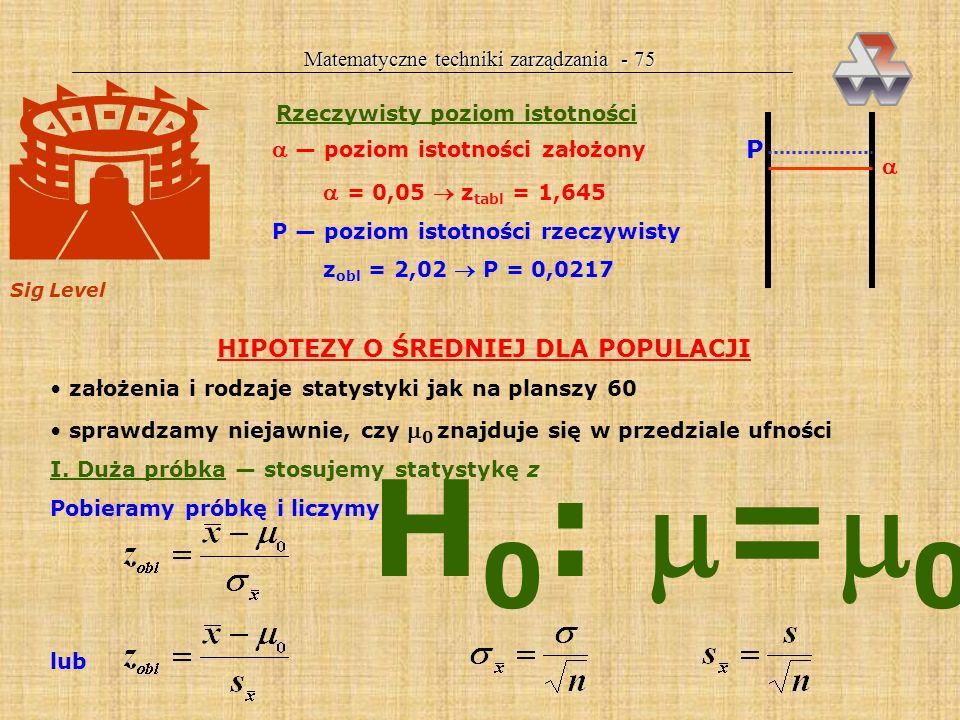 Matematyczne techniki zarządzania - 74 z 1 Przedział przyjęcia H 0 : z obl >z Przedział odrzucenia H 0 : z obl <z Przykład 18. Kontrakt przewiduje, że