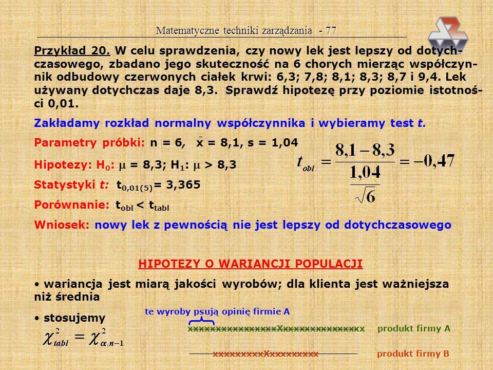 Matematyczne techniki zarządzania - 76 H 0 : = 0 H 0 : = 0 H 0 : = 0 H 1 : 0 H 1 : > 0 H 1 : < 0 Reguła decyzyjna Odrzucamy H 0, jeżeli... |z obl |>z/