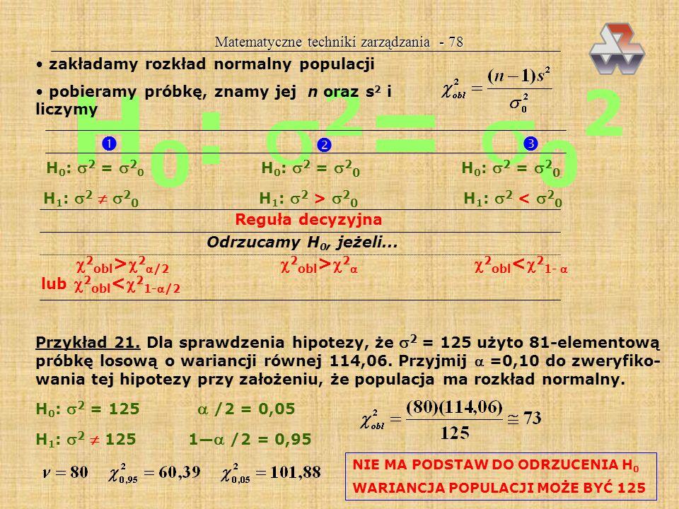 Matematyczne techniki zarządzania - 77 Przykład 20. W celu sprawdzenia, czy nowy lek jest lepszy od dotych- czasowego, zbadano jego skuteczność na 6 c