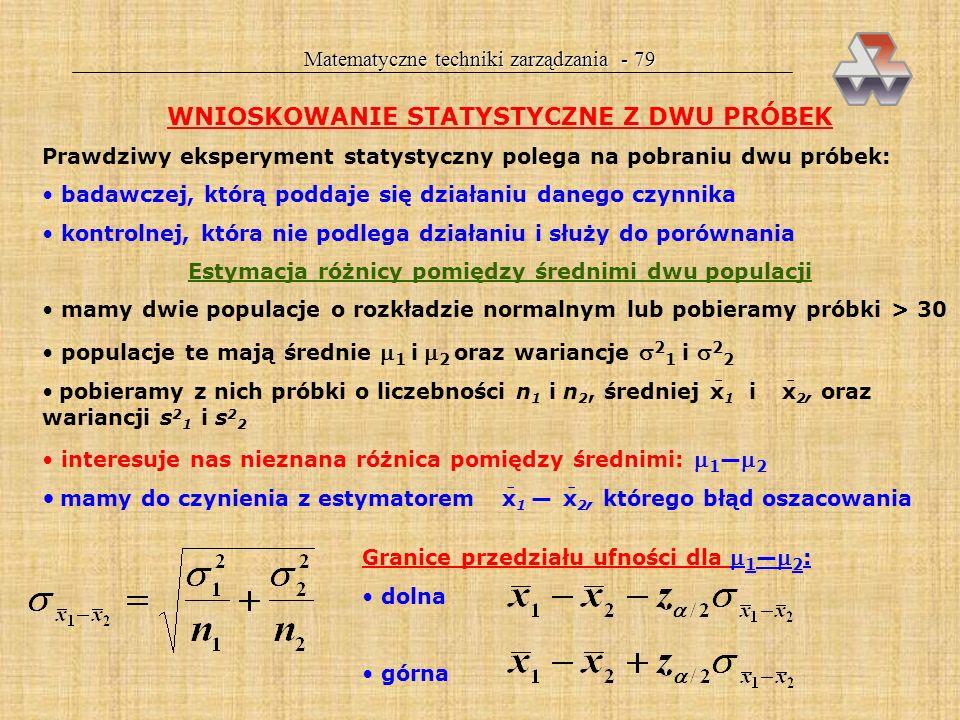 Matematyczne techniki zarządzania - 78 H 0 : 2 = 0 2 zakładamy rozkład normalny populacji pobieramy próbkę, znamy jej n oraz s 2 i liczymy H 0 : 2 = 2