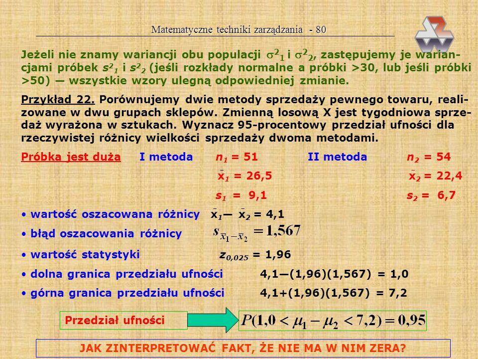 Matematyczne techniki zarządzania - 79 WNIOSKOWANIE STATYSTYCZNE Z DWU PRÓBEK Prawdziwy eksperyment statystyczny polega na pobraniu dwu próbek: badawc