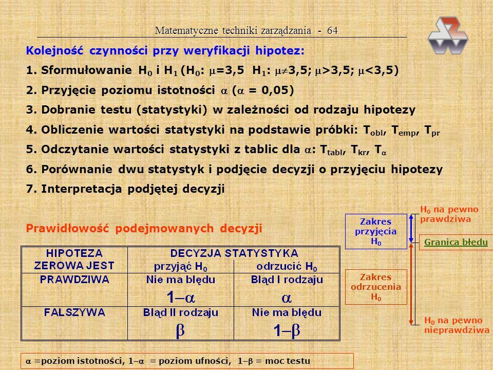 Matematyczne techniki zarządzania - 63 WERYFIKACJA HIPOTEZ STATYSTYCZNYCH Hipoteza statystyczna to każde przypuszczenie dotyczące populacji generalnej
