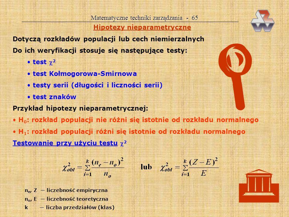 Matematyczne techniki zarządzania - 64 Kolejność czynności przy weryfikacji hipotez: 1. Sformułowanie H 0 i H 1 (H 0 : =3,5 H 1 : 3,5; >3,5; <3,5) 2.