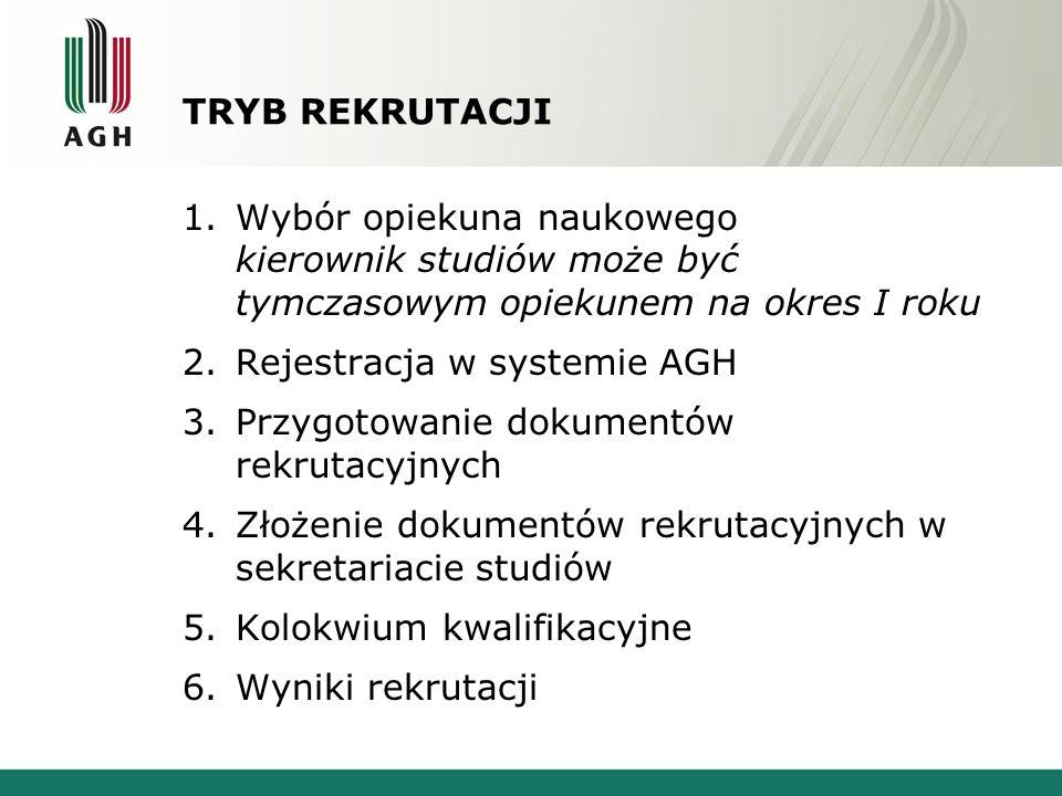 TRYB REKRUTACJI 1.Wybór opiekuna naukowego kierownik studiów może być tymczasowym opiekunem na okres I roku 2.Rejestracja w systemie AGH 3.Przygotowan