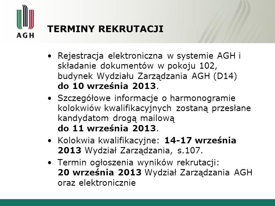 TERMINY REKRUTACJI Rejestracja elektroniczna w systemie AGH i składanie dokumentów w pokoju 102, budynek Wydziału Zarządzania AGH (D14) do 10 września