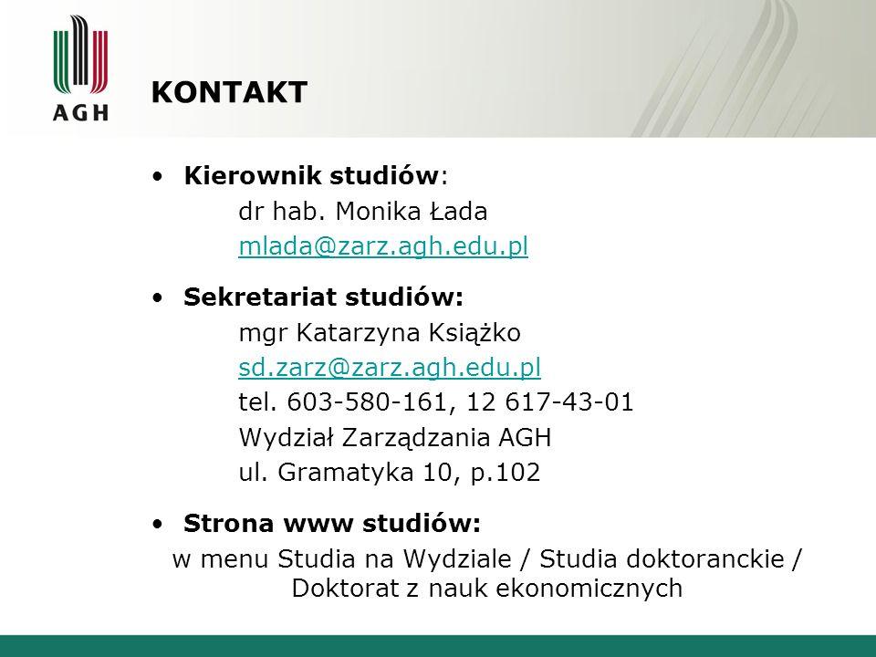 KONTAKT Kierownik studiów: dr hab. Monika Łada mlada@zarz.agh.edu.pl Sekretariat studiów: mgr Katarzyna Książko sd.zarz@zarz.agh.edu.pl tel. 603-580-1