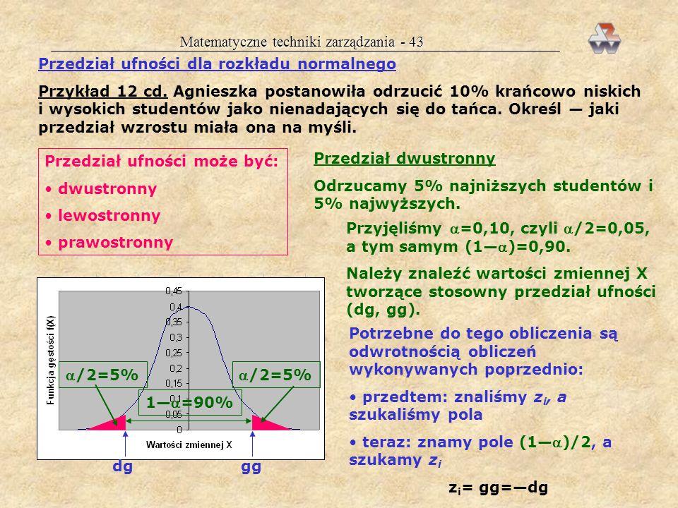 Matematyczne techniki zarządzania - 42 Inne zadania tego typu w Skrypcie (s. 54, 72-74), rozkład normalny mają zmienne: błąd pomiaru, wskaźnik intelig