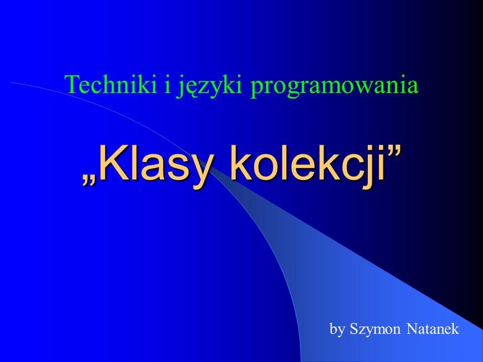 Klasy kolekcji by Szymon Natanek Techniki i języki programowania