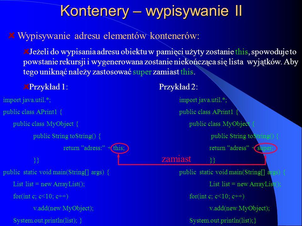 Kontenery – wypisywanie II Wypisywanie adresu elementów kontenerów: Jeżeli do wypisania adresu obiektu w pamięci użyty zostanie this, spowoduje to pow