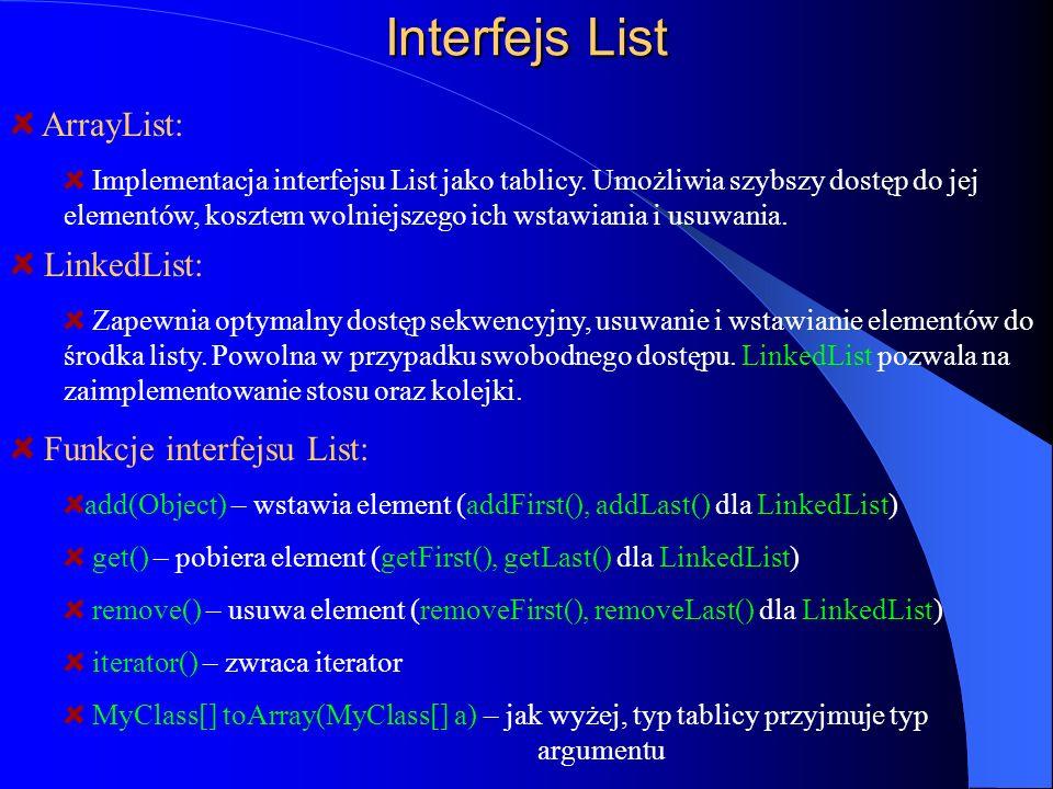Interfejs List Funkcje interfejsu List: add(Object) – wstawia element (addFirst(), addLast() dla LinkedList) get() – pobiera element (getFirst(), getL