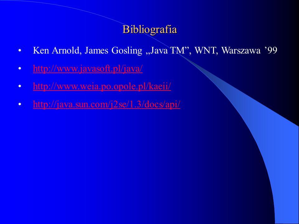 Bibliografia Ken Arnold, James Gosling Java TM, WNT, Warszawa 99 http://www.javasoft.pl/java/ http://www.weia.po.opole.pl/kaeii/ http://java.sun.com/j