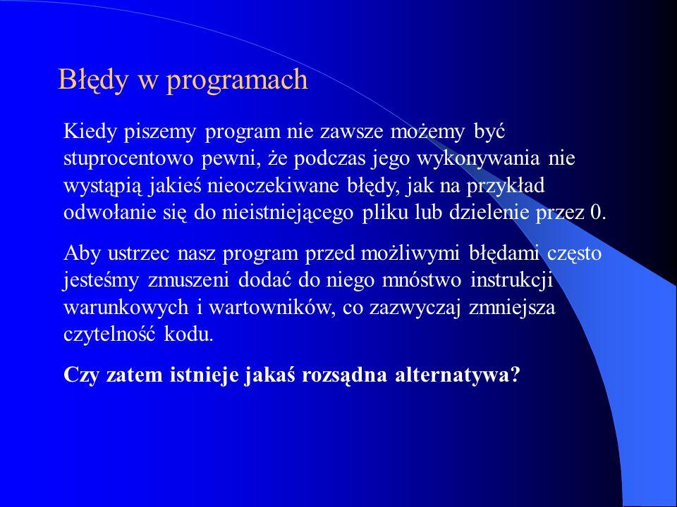 Błędy w programach Kiedy piszemy program nie zawsze możemy być stuprocentowo pewni, że podczas jego wykonywania nie wystąpią jakieś nieoczekiwane błęd