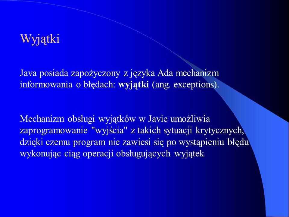 Java posiada zapożyczony z języka Ada mechanizm informowania o błędach: wyjątki (ang. exceptions). Wyjątki Mechanizm obsługi wyjątków w Javie umożliwi