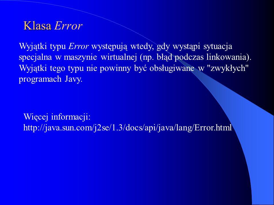 Klasa Klasa Error Wyjątki typu Error występują wtedy, gdy wystąpi sytuacja specjalna w maszynie wirtualnej (np. błąd podczas linkowania). Wyjątki tego