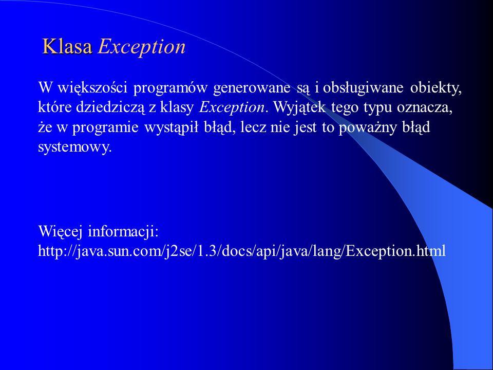 Klasa Klasa Exception W większości programów generowane są i obsługiwane obiekty, które dziedziczą z klasy Exception. Wyjątek tego typu oznacza, że w