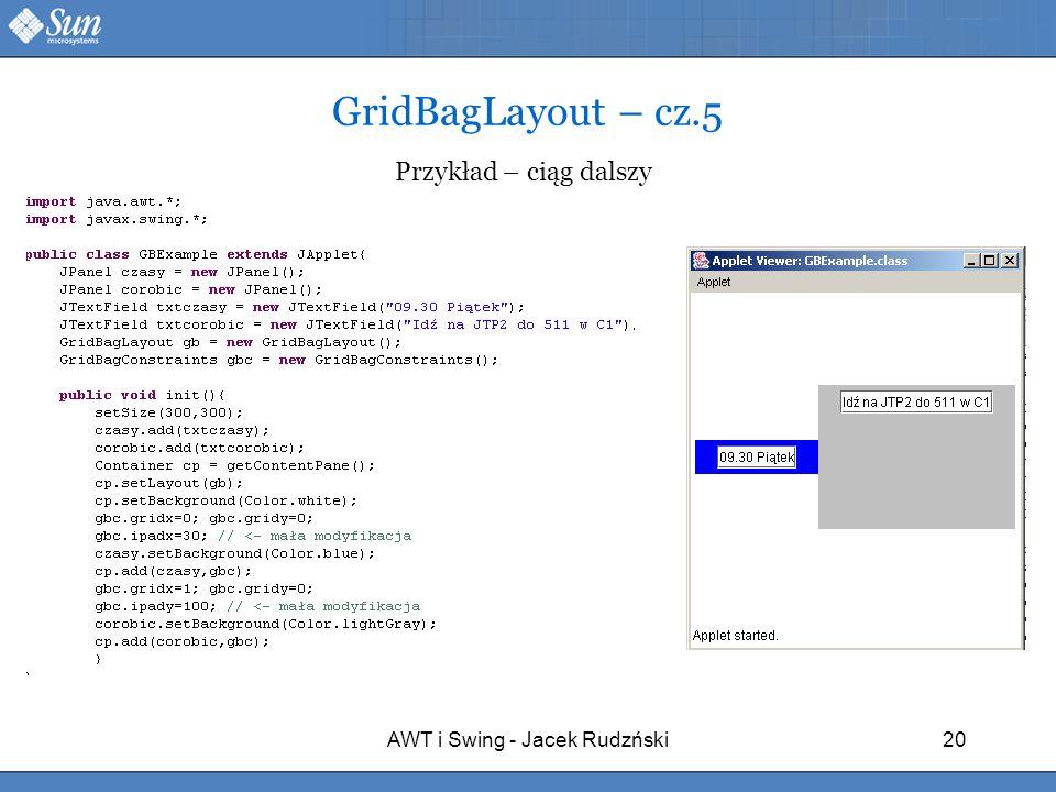 AWT i Swing - Jacek Rudzński20 GridBagLayout – cz.5 Przykład – ciąg dalszy