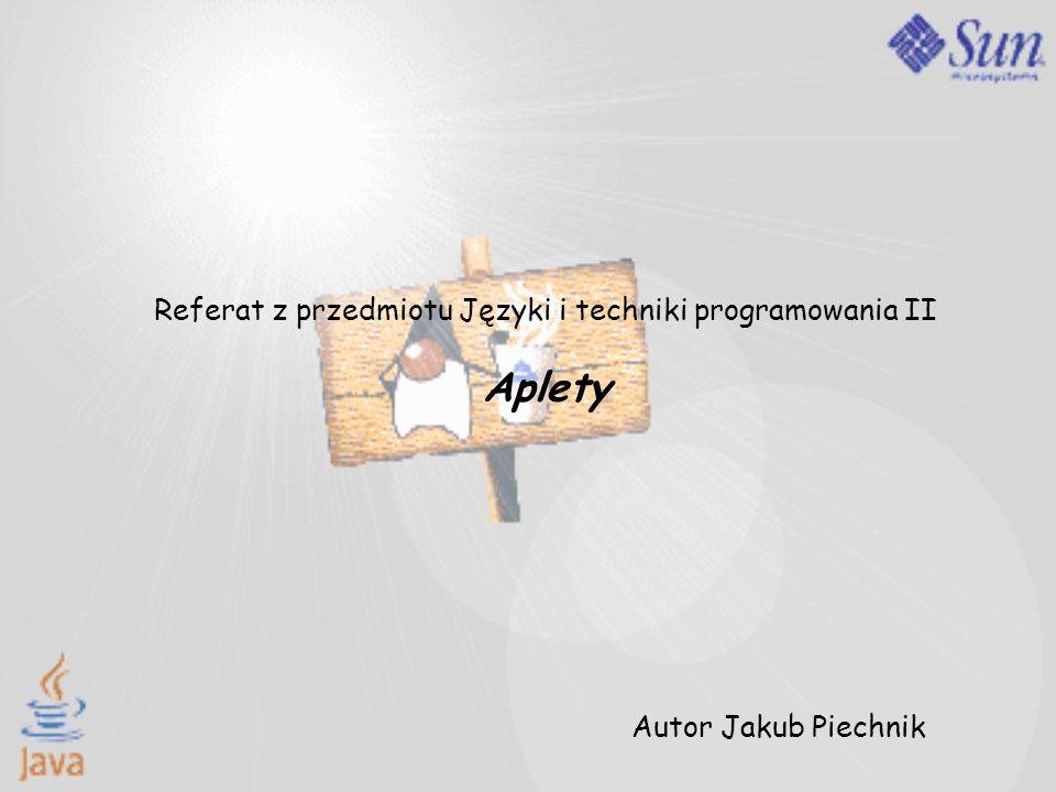 Referat z przedmiotu Języki i techniki programowania II Aplety Autor Jakub Piechnik