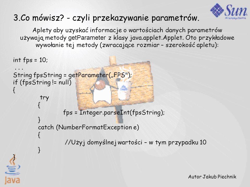 Aplety aby uzyskać informacje o wartościach danych parametrów używają metody getParameter z klasy java.applet.Applet. Oto przykładowe wywołanie tej me