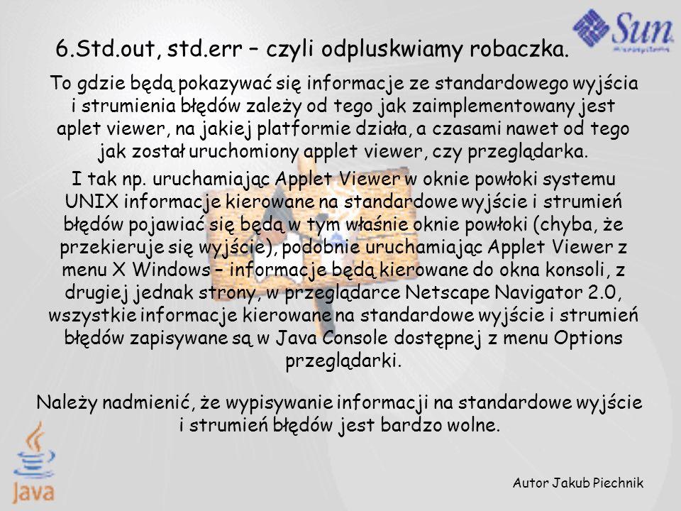To gdzie będą pokazywać się informacje ze standardowego wyjścia i strumienia błędów zależy od tego jak zaimplementowany jest aplet viewer, na jakiej p
