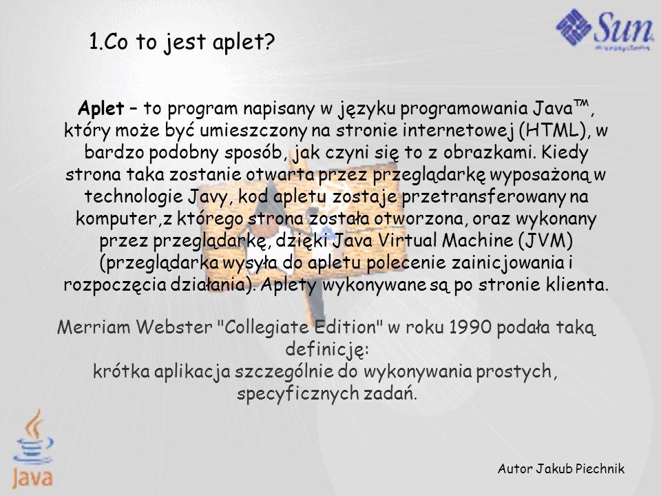 1.Co to jest aplet? Aplet – to program napisany w języku programowania Java, który może być umieszczony na stronie internetowej (HTML), w bardzo podob