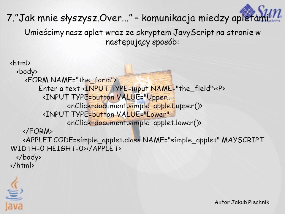 Umieścimy nasz aplet wraz ze skryptem JavyScript na stronie w następujący sposób: Autor Jakub Piechnik 7.Jak mnie słyszysz.Over... – komunikacja miedz