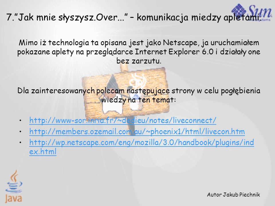 http://www-sor.inria.fr/~dedieu/notes/liveconnect/ http://members.ozemail.com.au/~phoenix1/html/livecon.htm http://wp.netscape.com/eng/mozilla/3.0/han