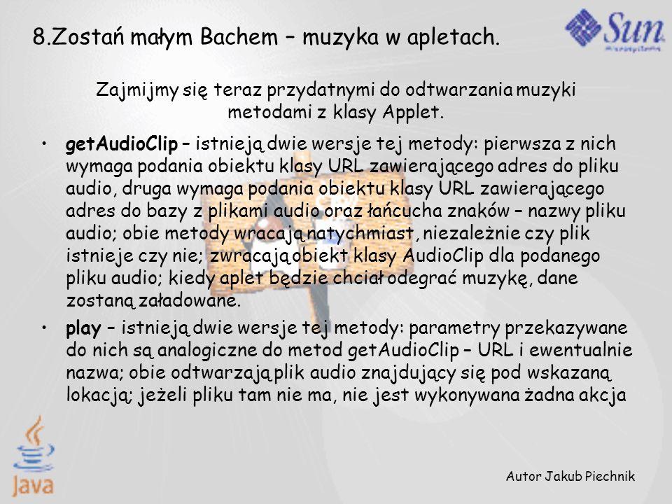 8.Zostań małym Bachem – muzyka w apletach. Zajmijmy się teraz przydatnymi do odtwarzania muzyki metodami z klasy Applet. getAudioClip – istnieją dwie