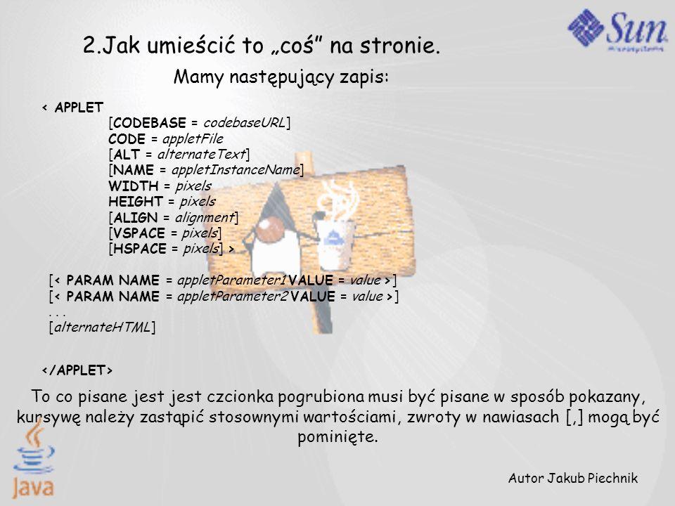 [ ] [ ]... [alternateHTML] Mamy następujący zapis: Autor Jakub Piechnik 2.Jak umieścić to coś na stronie. To co pisane jest jest czcionka pogrubiona m