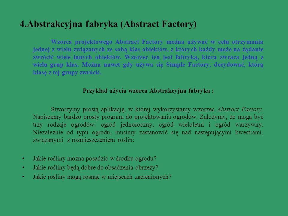 4.Abstrakcyjna fabryka (Abstract Factory) Wzorca projektowego Abstract Factory można używać w celu otrzymania jednej z wielu związanych ze sobą klas o
