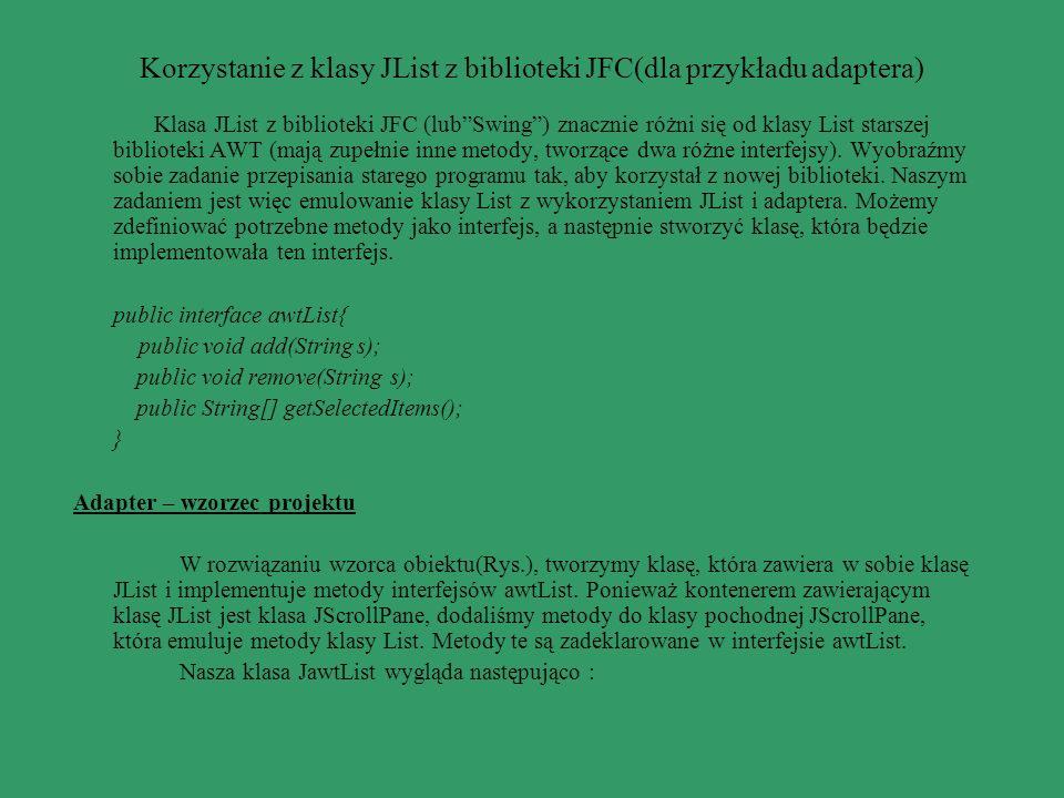 Korzystanie z klasy JList z biblioteki JFC(dla przykładu adaptera) Klasa JList z biblioteki JFC (lubSwing) znacznie różni się od klasy List starszej b