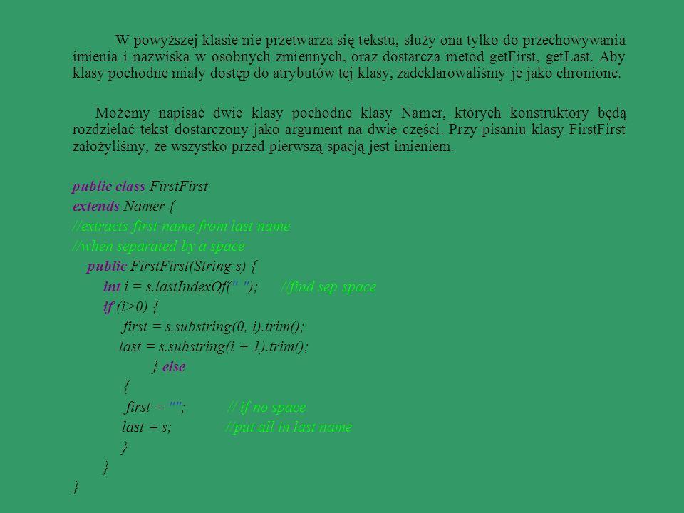 W powyższej klasie nie przetwarza się tekstu, służy ona tylko do przechowywania imienia i nazwiska w osobnych zmiennych, oraz dostarcza metod getFirst