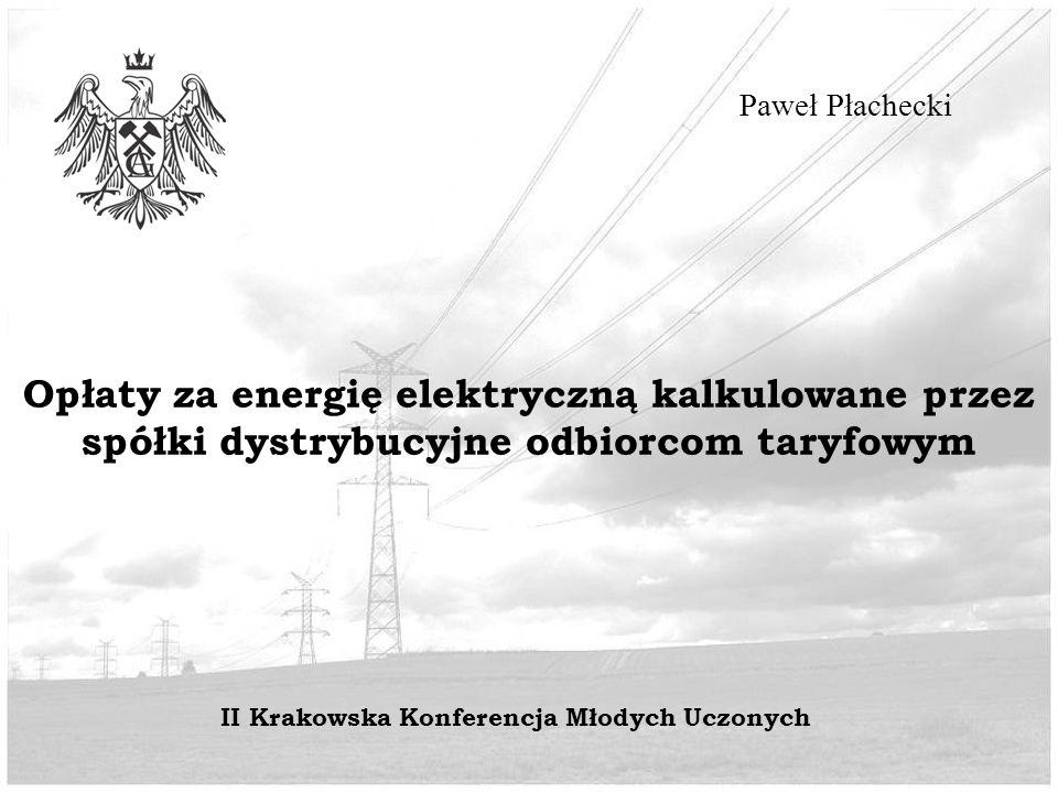 Opłaty za energię elektryczną kalkulowane przez spółki dystrybucyjne odbiorcom taryfowym Paweł Płachecki II Krakowska Konferencja Młodych Uczonych