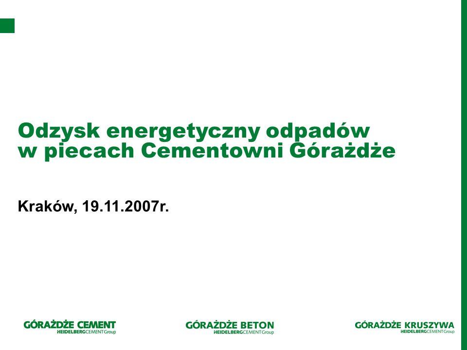 Odzysk energetyczny odpadów w piecach Cementowni Górażdże Kraków, 19.11.2007r.