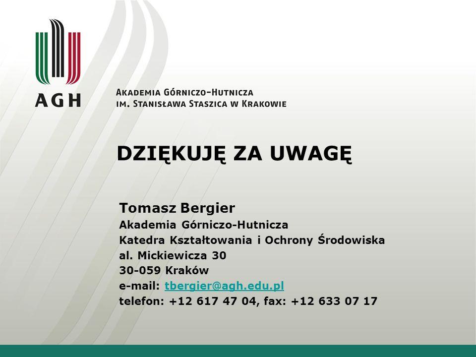 DZIĘKUJĘ ZA UWAGĘ Tomasz Bergier Akademia Górniczo-Hutnicza Katedra Kształtowania i Ochrony Środowiska al.