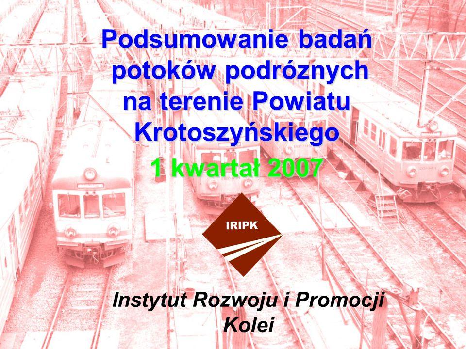 Podsumowanie badań potoków podróznych na terenie Powiatu Krotoszyńskiego 1 kwartał 2007 Instytut Rozwoju i Promocji Kolei