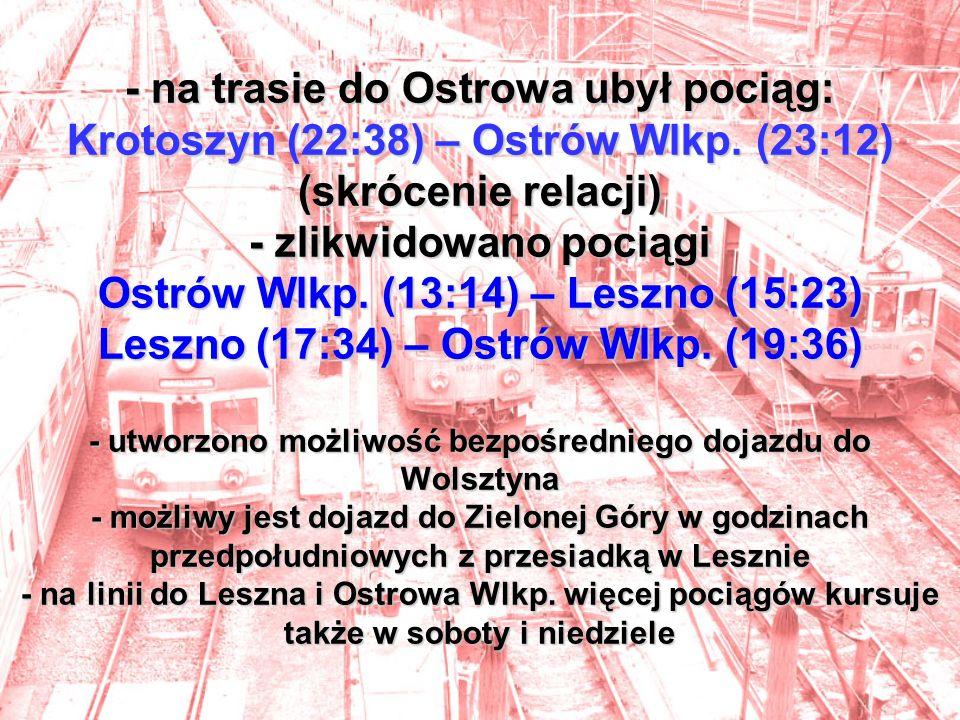 - na trasie do Ostrowa ubył pociąg: Krotoszyn (22:38) – Ostrów Wlkp.